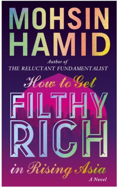 How to Get Filthy Rich in Rising Asia by Moshin Hamid