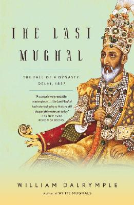 The-Last-Mughal-The-Fall-of-a-Dynasty-9781400078332